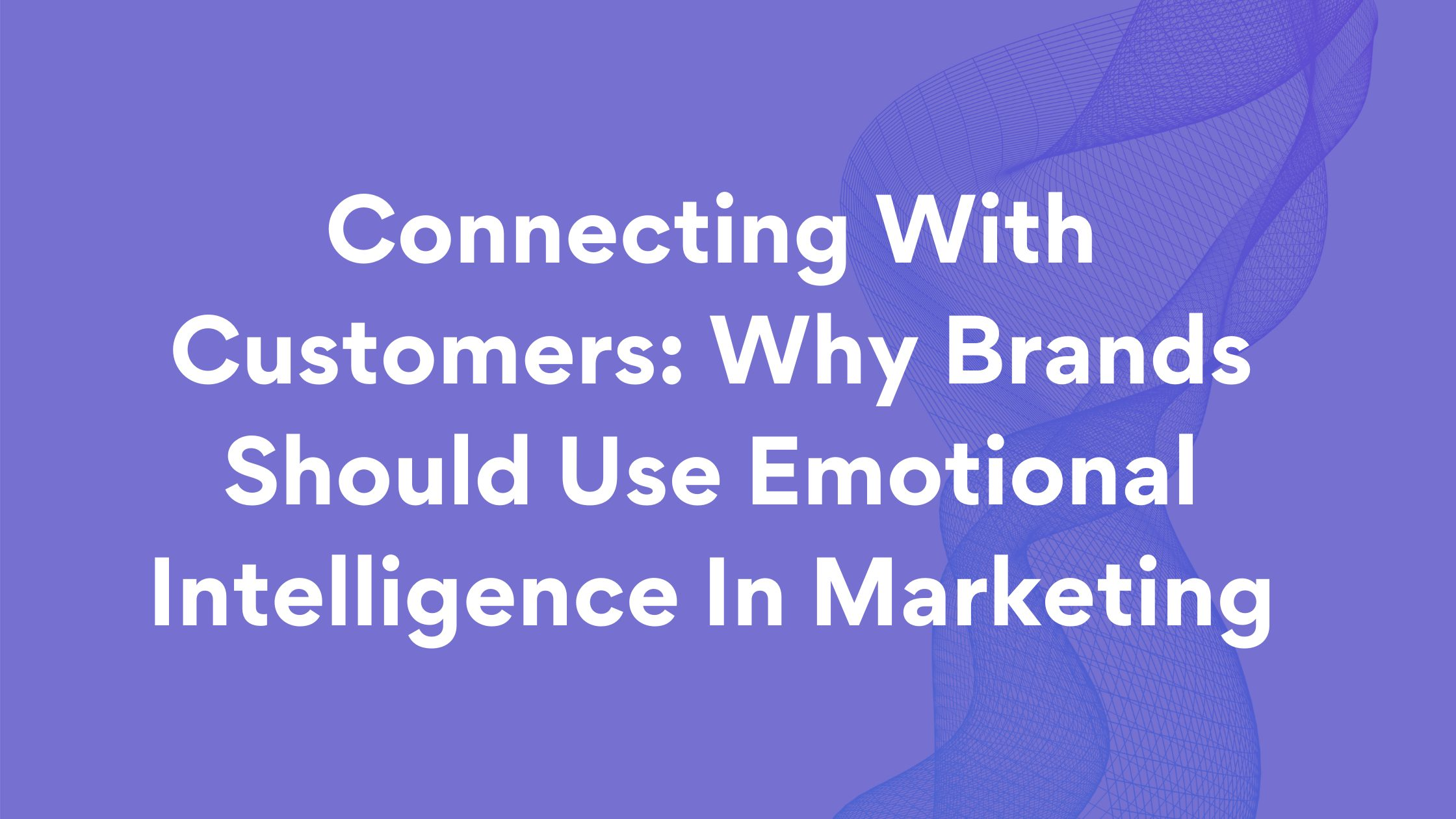 Connecting-With-Customers_-Why-Brands-Should-Use-Emotional-Intelligence-In-Marketing